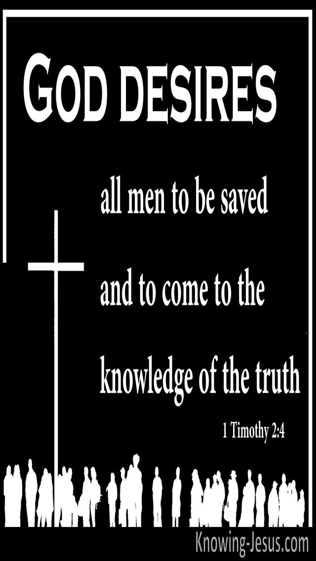 1 Timothy 2:4 God Desires All Men To Be Saved And Know The Truth (black)