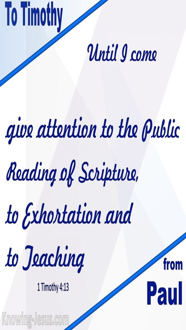 1 Timothy 4:13 Give Attention To Reading, Exhortation and Teaching (blue)