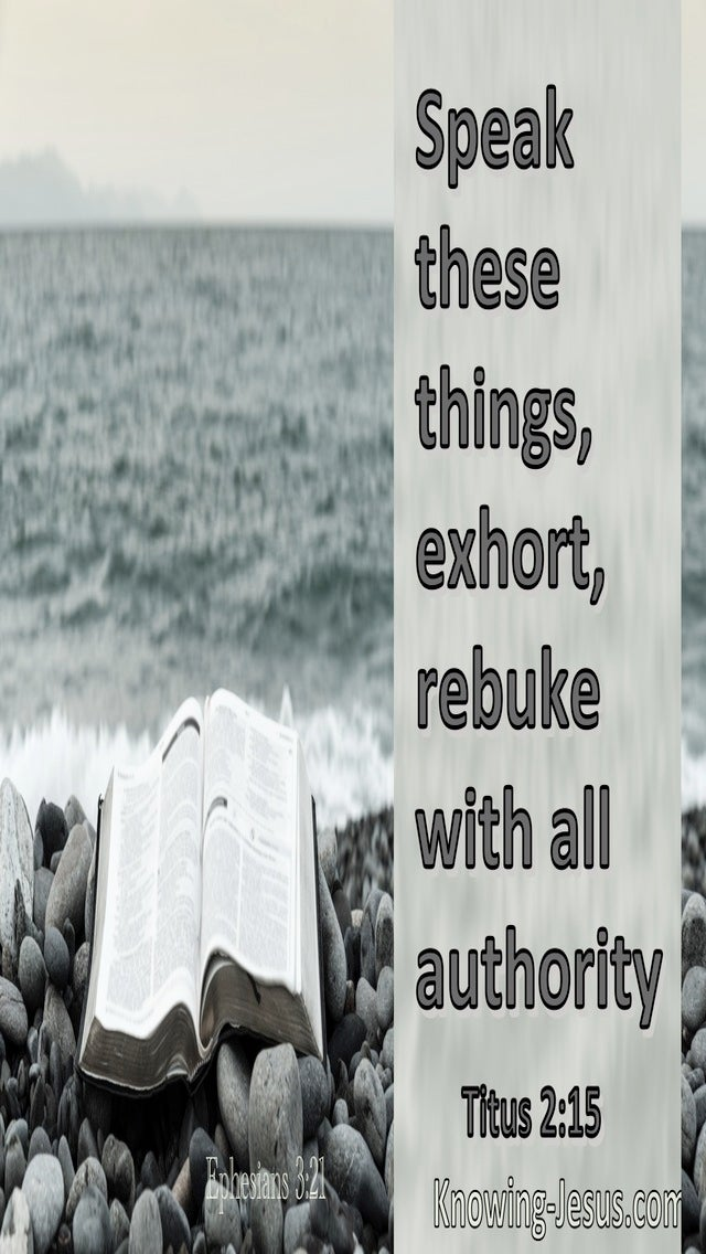 Titus 2:15 Speak these things, exhort, and rebuke with all authority (sage)
