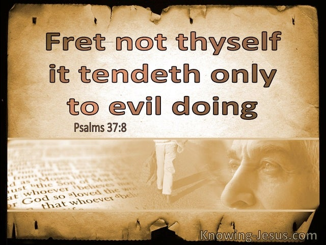 Psalm 37:8 Fret Not Thyself, It Tendeth Only To Evil Doing (utmost)07:04