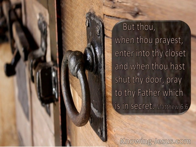 Matthew 6:6 When You Pray Enter Your Closet And Pray To Your Father In Heaven (utmost)09:16