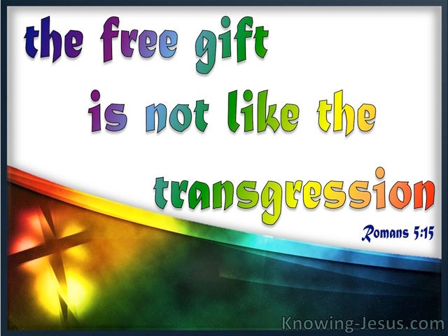 Romans 5:15 The Free Gift Is Not Like The Transgression (white)