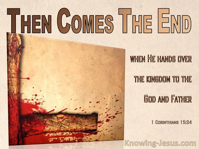 1 Corinthians 15:24 Then Comes The End (brown)