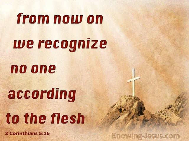 2 Corinthians 5:16 We Recognise No One According To The Flesh (red)