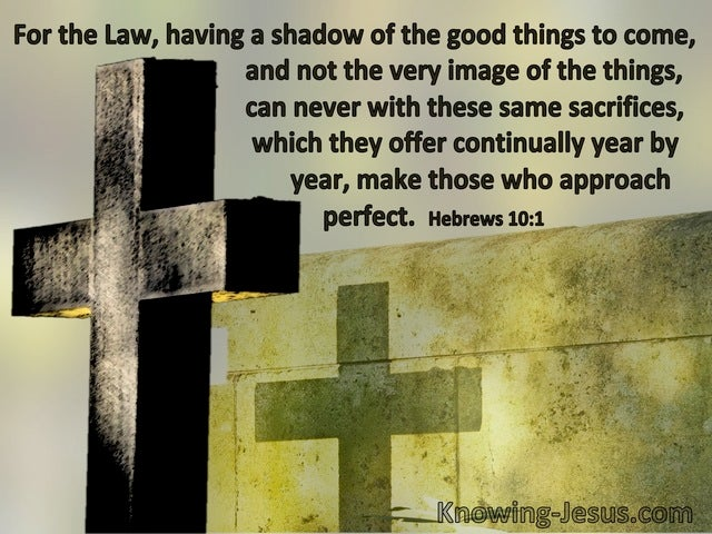 Hebrews 10:1 The Law Is A Shadow Of Good Things To Come (sage)