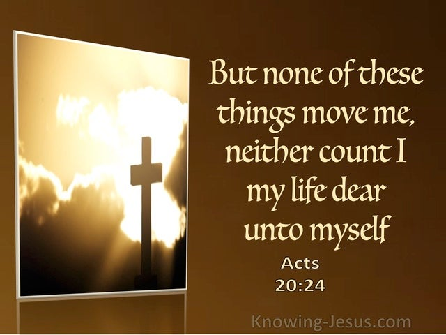Acts 20:24 But None Of These Things Move Me Neither Count I My Life Dear (utmost)03:04