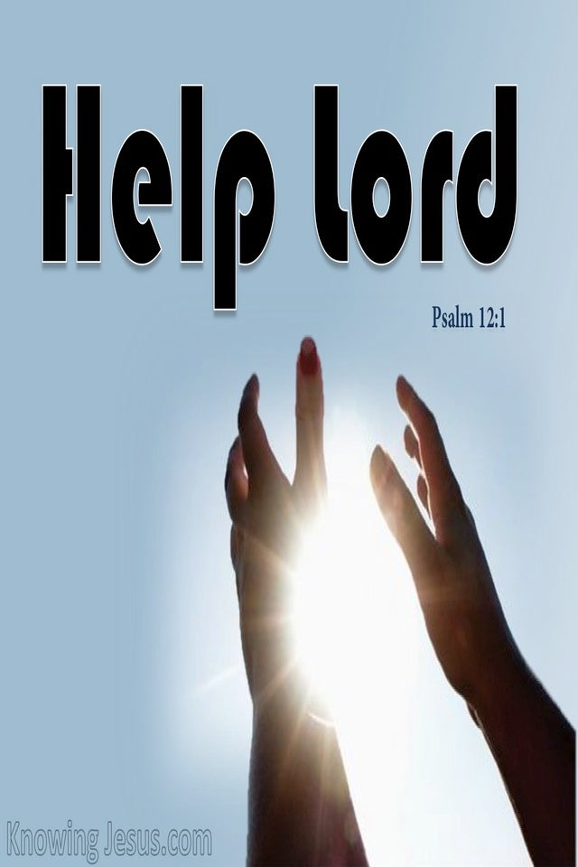 Psalm 12:1 Help Lord For The Godly Man Ceases (black)