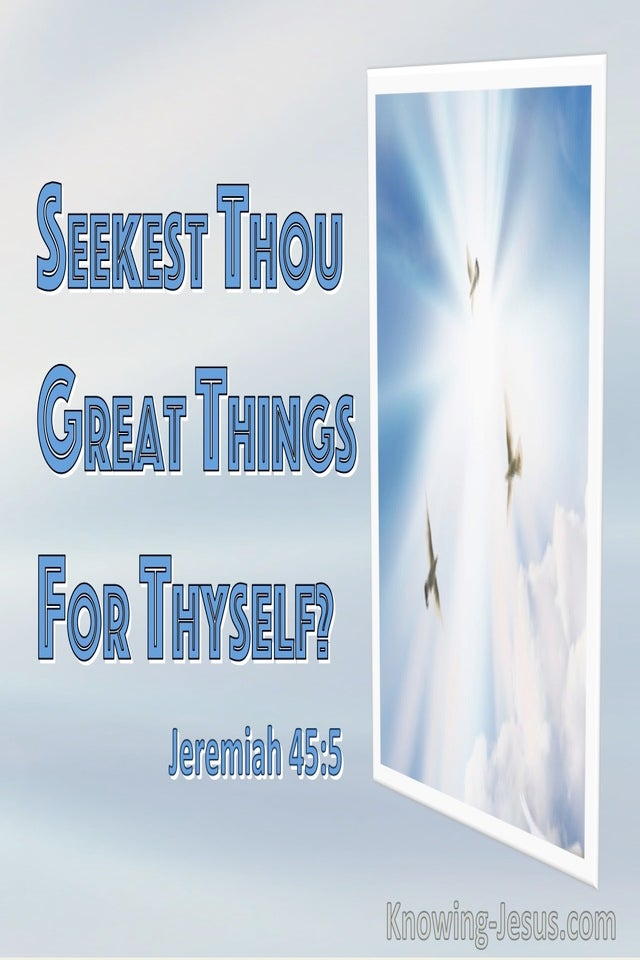 Jeremiah 45:5 Seekest Thou Great Things For Thyself (utmost)04:27