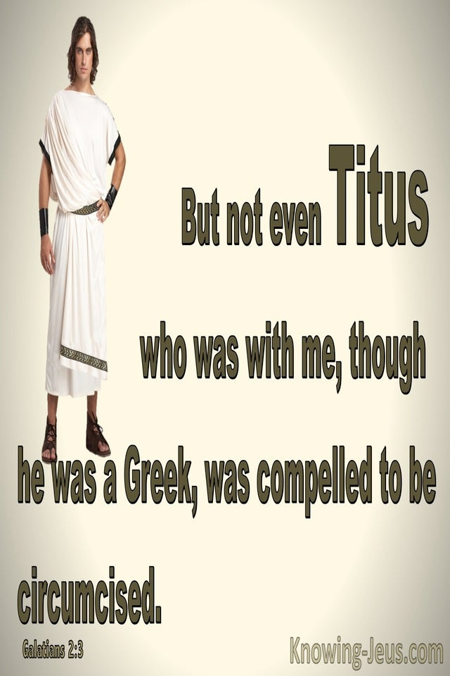 Galatians 2:3 Even Titus Was Not Compelled To Be Circumcised (brown)