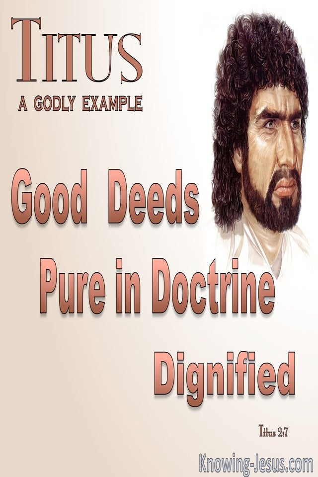 Titus 2:7 An Example Of Good Deeds Pure Doctrine Dignified (brown)