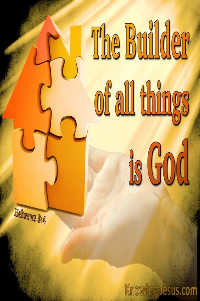 Hebrews 3:4 The Builder Of All Is God (yellow)
