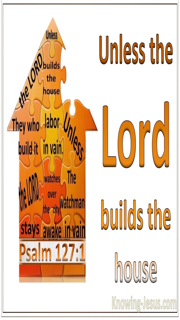 Psalm 127:1 Unless The Lord Builds The House (white)