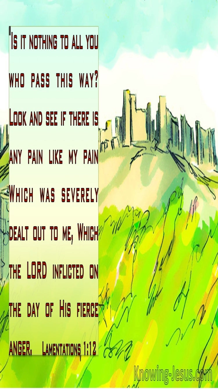 Lamentations 1:12 Is It Nothing To You ALl You Who Pass By (green)