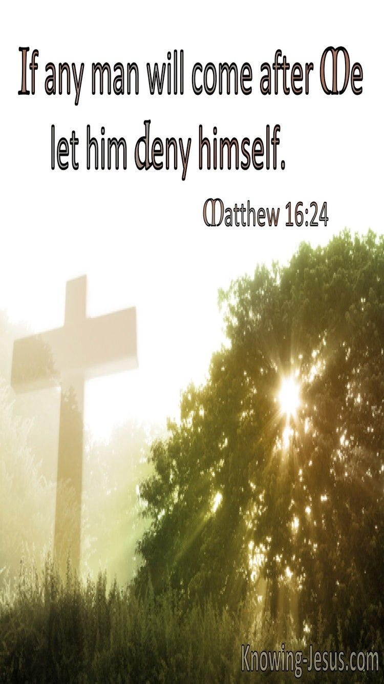 Matthew 16:24 In Any Man Will Come After Me Let Him Deny Himself (utmost)12:11