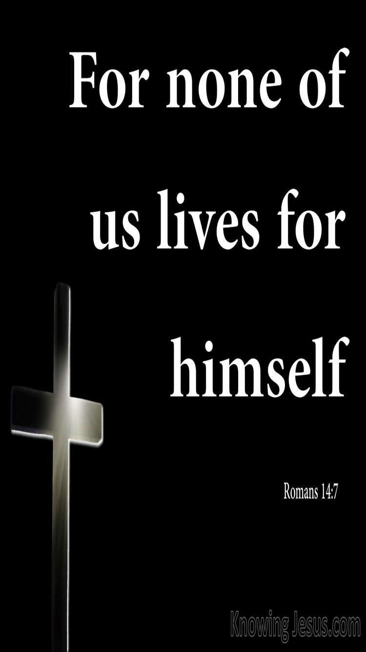 Romans 14:7 For None Of Us Lives For Himself (black)