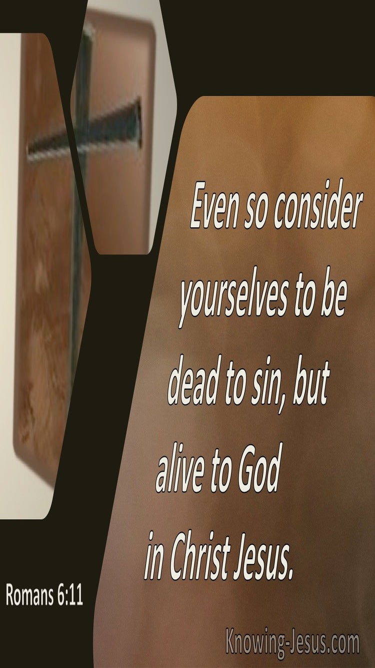 Romans 6:11 Consider Yourselves Dead To Sin (brown)