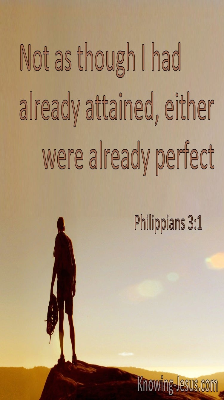Philippians 3:1 Not As Though I Had Already Attained Or Am Perfect (utmost)12:02