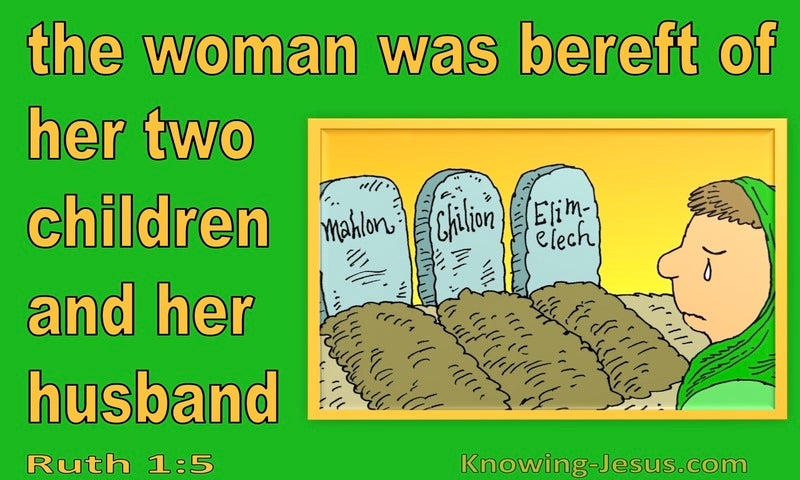 Ruth 1:5 Naomi Was Bereft Of Hier Children And Husband (green)