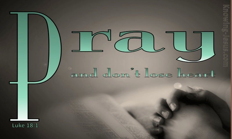 Luke 18:1 Pray And Do Not Lose Heart (green)