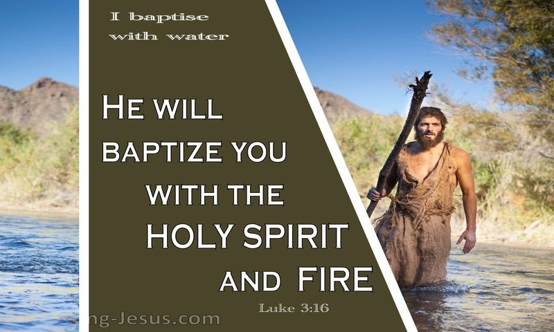 Luke 3:16 He will Baptise With The Holy Spirit And Fire (sage)