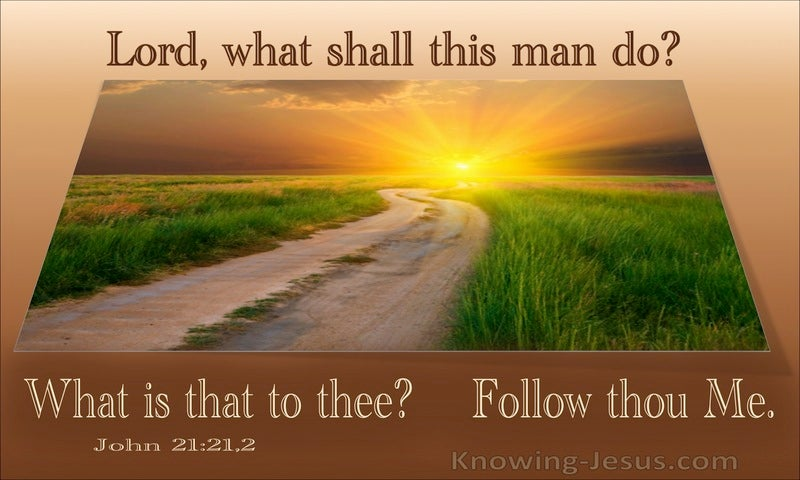 John 21:21,22 What Is That To You. Follow Me (utmost)11:15