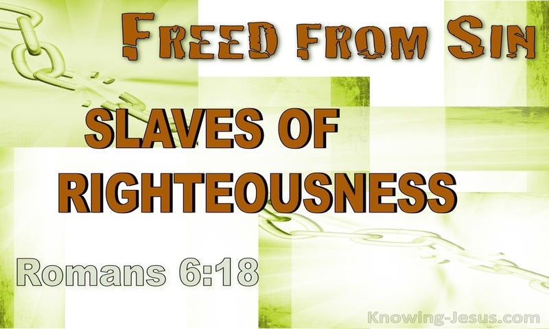 Romans 6:18 Freed From Sin Slaves Of Righteousness (brown)