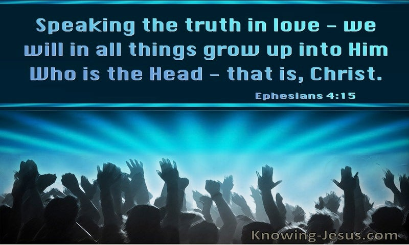 Ephesians 4:15 Speaking The Truth In Us Grow Up Into Him (windows)07:10