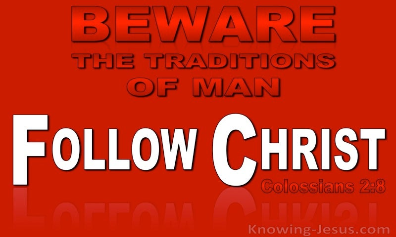 Colossians 2:8 Beware Of Mans Traditions And Follow Christ (red)