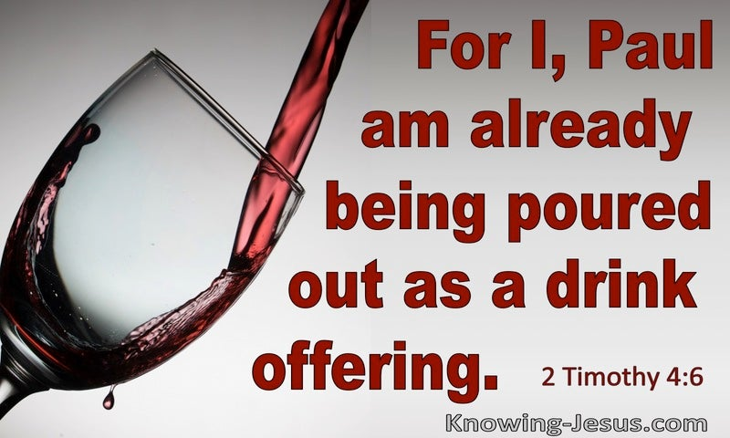 2 Timothy 4:6 Paul Is Being Poured Out As A Drink Offering (red)