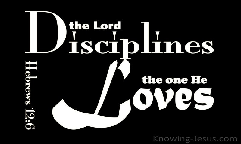 Hebrews 12:6 The Lord Disciplines The One He Loves (black)