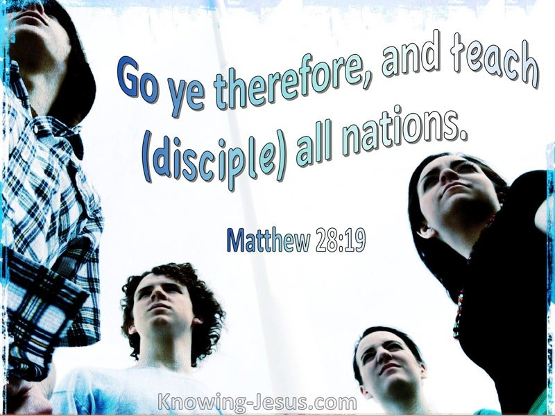 Matthew 28:19 Go Therefore And Teach All Nations (utmost)10:27