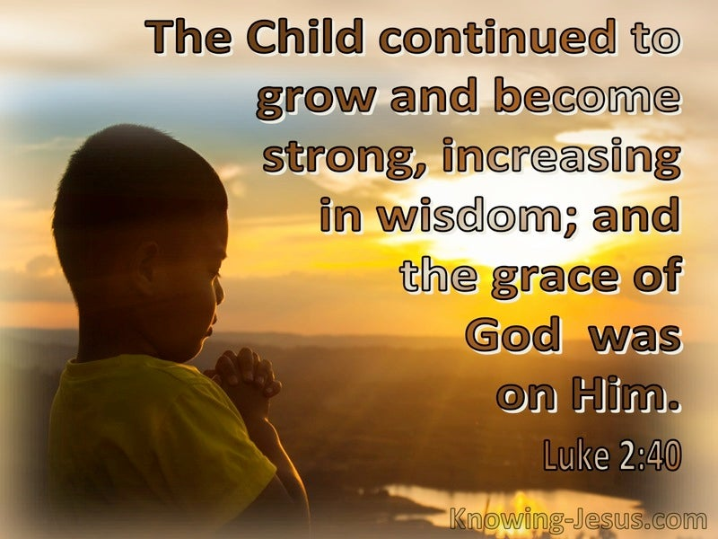 Luke 2:40  The Child Continued To Grace And Increase In Wisdom (brown)