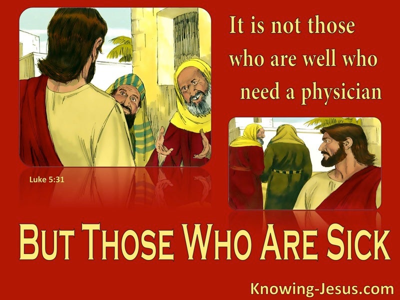 Luke 5:31 Those Who Are Sick Need A Physician (red)