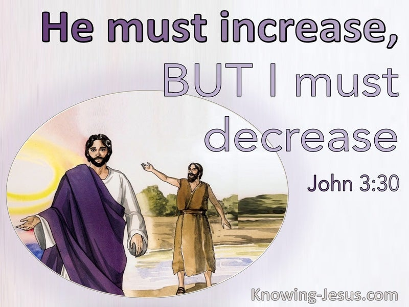 John 3:30 He Must Increase But I Must Decrease (purple)
