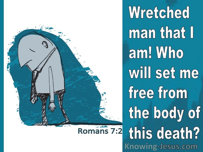 Romans 7:2 Wretched Man That I Am! Who Will Set Me Free From The Body Of This Death (aqua)