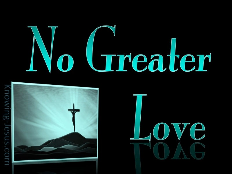 John 15:13 Greater Love Hath No Man  (green)