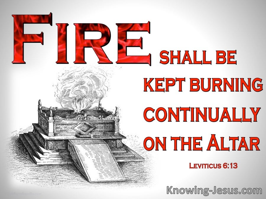 Leviticus 6:13 Fire Shall Be Kept Buring On The Alter (red)