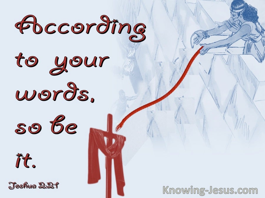 Joshua 2:21 According to  your words, so be it (red)