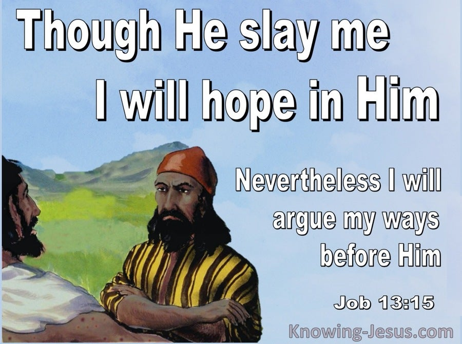 Job 13:15 Though He Slay Me I Will Trust Him (white)