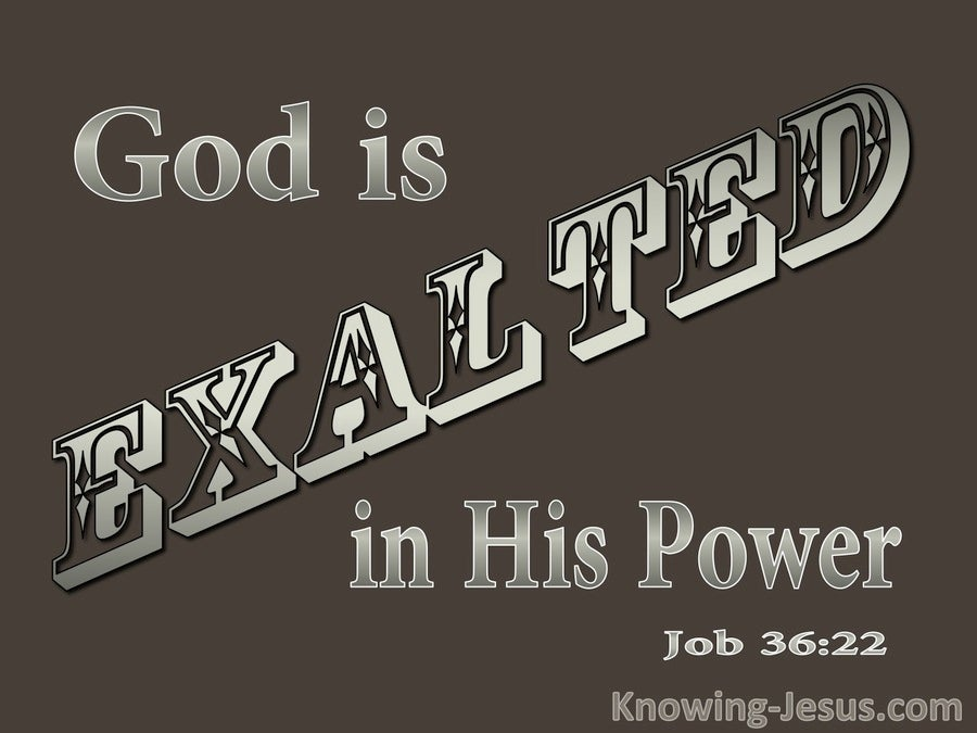Job 36:22 God Is Exalted In His Power (brown)
