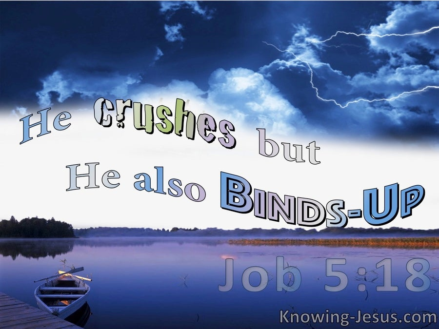 Job 5:18 He Crushes And Strikes But He Binds And Heals (white)