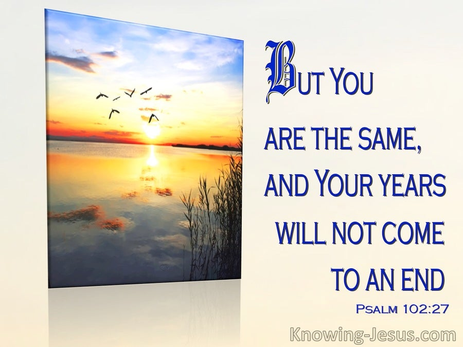 Psalm 102:27 You Are The Same Your Years Do Not Come To An End (blue)