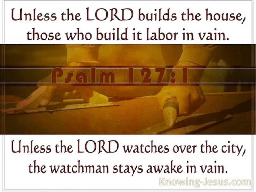 Unless The Lord Build The House Sermon