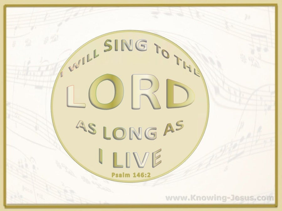 Psalm 146:2 Sing To The Lord (white)