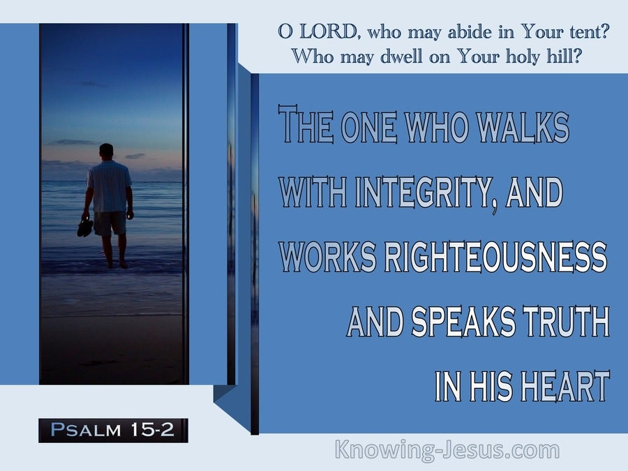 Psalm 15:2  He Who Walk With Integrity, Righteousness and Truth (blue)