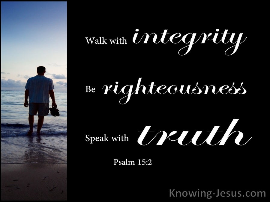 Psalm 15:2 Walk With Integrity, Righteousness and Truth (white)