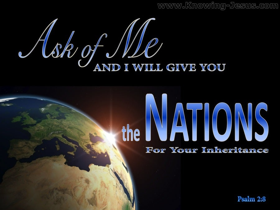 Psalm 2:8 Ask of Me And I Will Give You The Nations (blue)