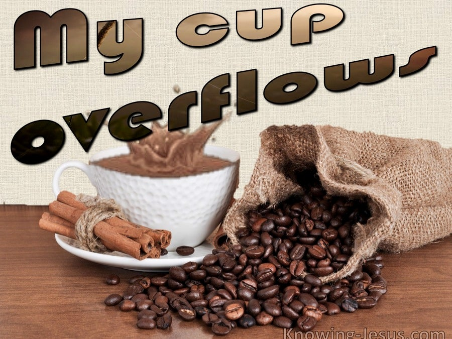 Psalm 23:5 My Cup Overflows (brown)