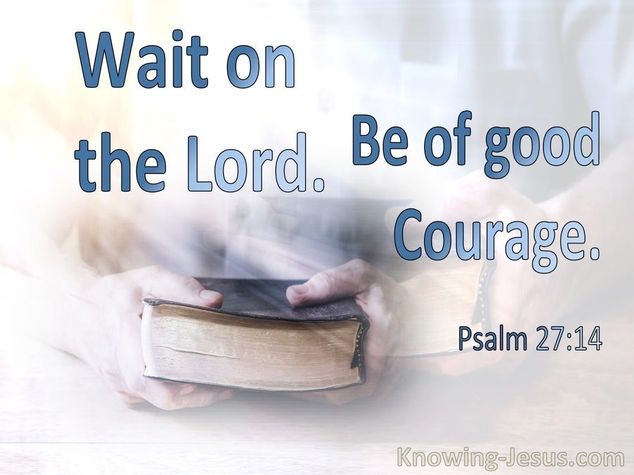 Psalm 27:14 Wait On The Lord Be Of Good Courage (blue)