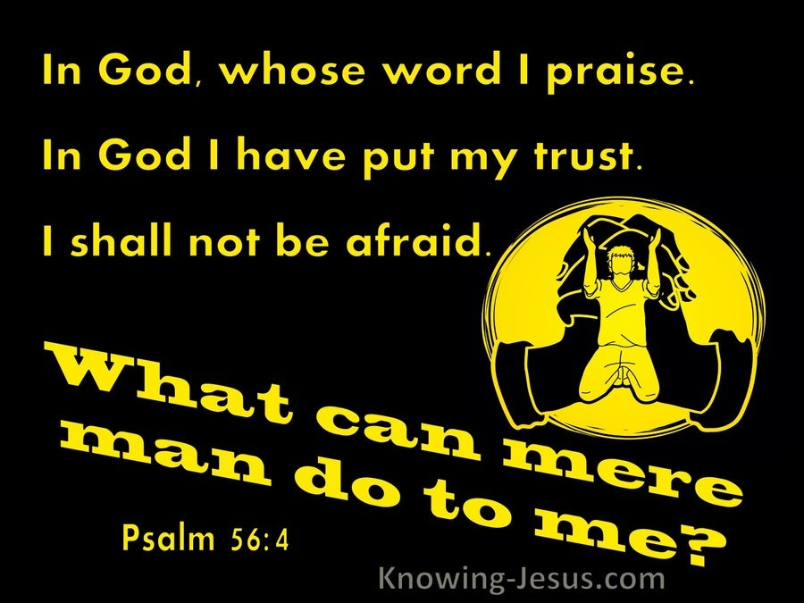 Psalm 56:4 What Can Mere Man Do To Me (black)